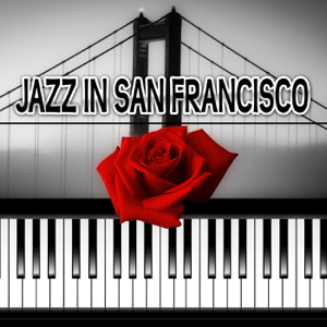 Smooth Jazz Music Set - Jazz in San Francisco – The Best Style of Jazz, Romantic Candle Light Dinner, Piano Bar Music, Smooth Jazz Lounge Music, Love Songs