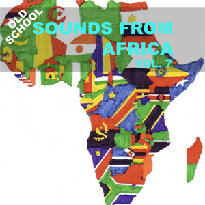 Various Artists - Old School Sounds From Africa, Vol. 7