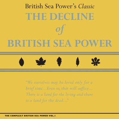 The Compleat British Sea Power, Vol. 1: The Decline Of - British Sea Power