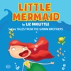 Little Mermaid: Tales From the Grimm Brothers, Book 6 (Unabridged)