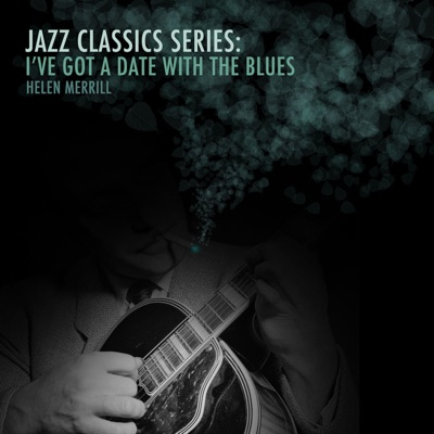 Jazz Classics Series: I've Got a Date with the Blues - Helen Merrill