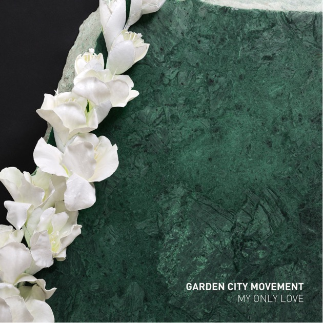 My Only Love - Single by Garden City Movement on Apple Music
