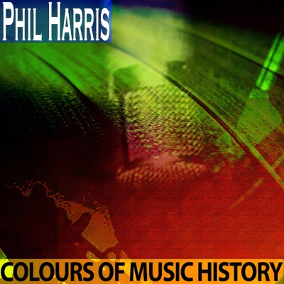 Colours of Music History (Remastered) - Phil Harris