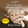 Your Inner Awakening: The Work of Byron Katie: Four Questions That Will Transform Your Life - Byron Katie