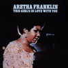 This Girl's In Love With You, Aretha Franklin