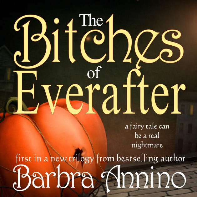 The Bitches Of Everafter A Fairy Tale Trilogy Book 1 Unabridged By Barbra Annino