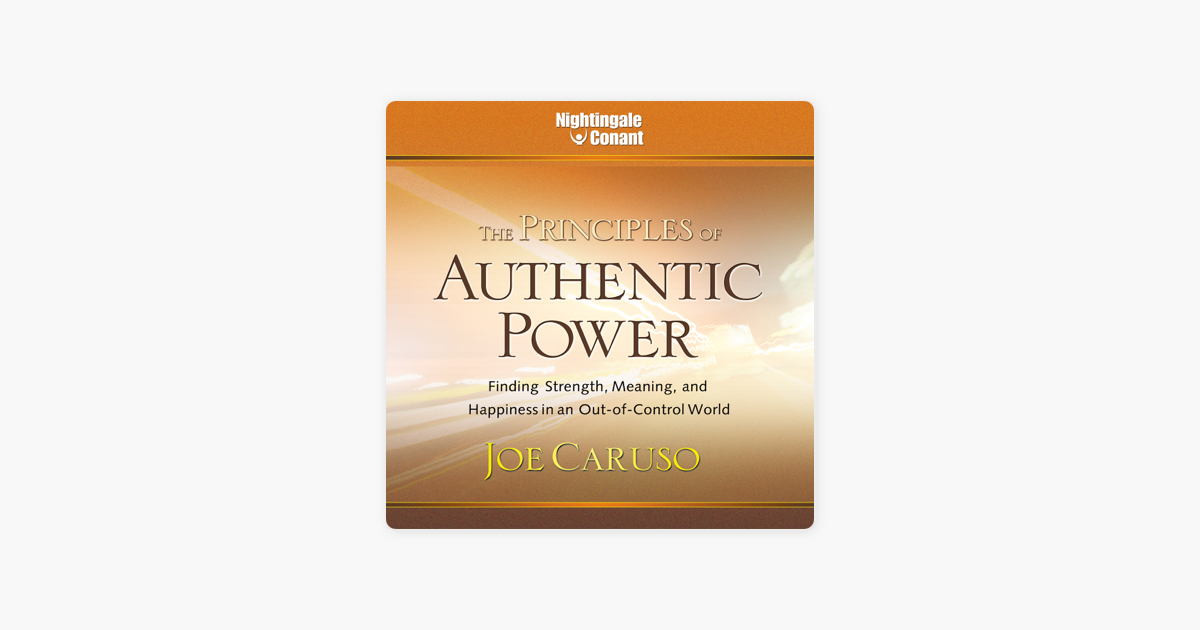The Principles Of Authentic Power Finding Strength Meaning And Happiness In An Out Of Control World On Apple Books The average joe who works for a living. the principles of authentic power finding strength meaning and happiness in an out of control world on apple books