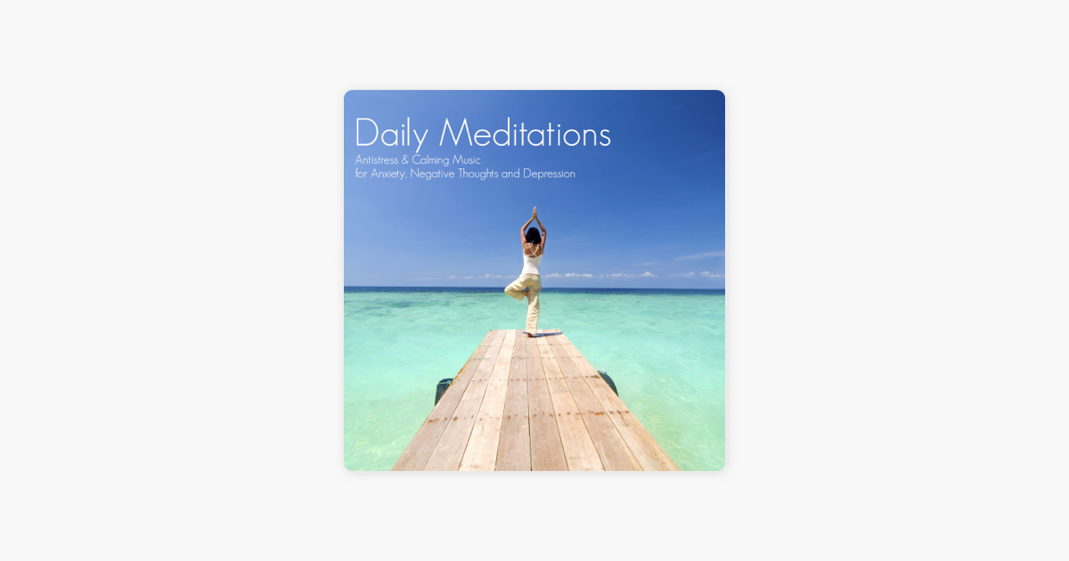 Daily Meditations - Antistress & Calming Music for Anxiety, Negative  Thoughts and Depression by Daily Meditation Music Society
