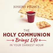 The Holy Communion Brings Life in Your Darkest Hour - Joseph Prince