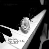 I Was Here Piano Karaoke (By Ear)