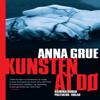 Kunsten at dø (Dan Sommerdahl-serien 3) - Anna Grue