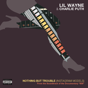 Lil Wayne & Charlie Puth - Nothing But Trouble (Instagram Models)