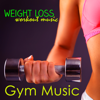 Gym Music – Weight Loss Workout Music - Gym Music Workout Personal Trainer