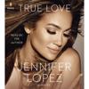 True Love (Unabridged) - Jennifer Lopez