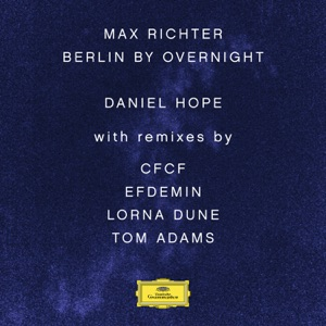Max Richter: Berlin By Overnight (Remixes) - EP Mp3 Download