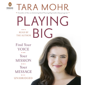 Playing Big: Find Your Voice, Your Mission, Your Message (Unabridged) audiobook