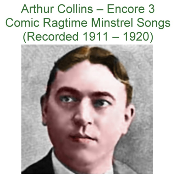 ‎Encore 3 Comic Ragtime Minstrel Songs (Recorded 1911 – 1920) by Arthur  Collins