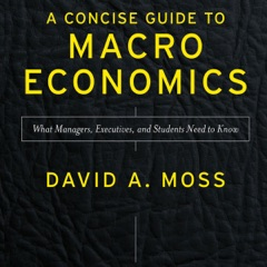 A Concise Guide to Macroeconomics, Second Edition: What Managers, Executives, and Students Need to Know (Unabridged)