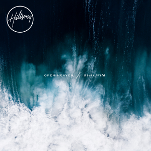 Hillsong Worship - OPEN HEAVEN / River Wild