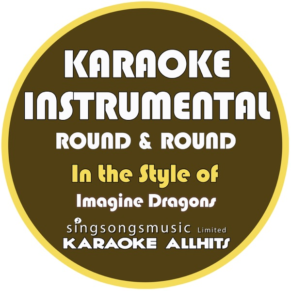 Round & Round (In the Style of Imagine Dragons) [Karaoke Instrumental Version] - Single