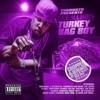 Turkey Bag Boy (Chopped & Screwed)