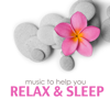 Music to Help you Relax & Sleep: 101 Minutes Relaxing Songs for Spa, Massage, Meditation, Yoga and Healing - Meditation Relax Club