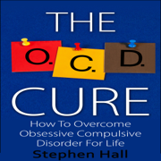 OCD Cure: How to Overcome Obsessive Compulsive Disorder for Life (Unabridged)