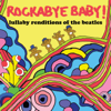 Lullaby Renditions of the Beatles - Rockabye Baby!