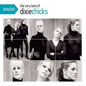 The Chicks - Playlist: The Very Best of The Chicks