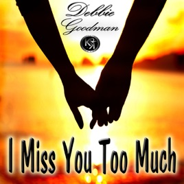 I Miss You Too Much Single By Debbie Goodman On Apple Music