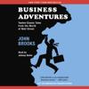 John Brooks - Business Adventures: Twelve Classic Tales from the World of Wall Street (Unabridged) artwork