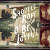 O' Be Joyful-Shovels & Rope