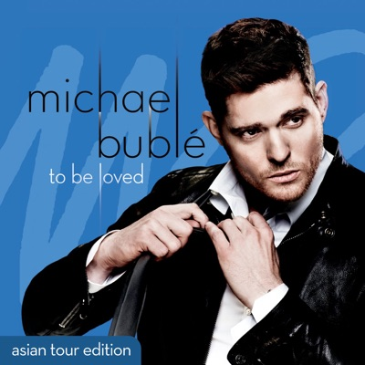 To Be Loved (Asian Tour Edition) - Michael Bublé