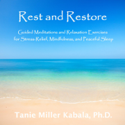 Rest and Restore: Guided Meditations and Relaxation Exercises for Stress-Relief, Mindfulness, And Peaceful Sleep - Tanie Miller Kabala, Ph.D. - Tanie Miller Kabala, Ph.D.
