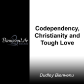 Codependency, Christianity And Tough Love-Dudley Bienvenu