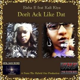 Don T Ack Like Dat Feat Eisha E And Kali Kiya