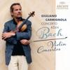 Bach: Violin Concertos, Giuliano Carmignola & Concerto Köln