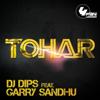 Tohar - DJ Dips & Garry Sandhu
