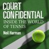 Neil Harman - Court Confidential: Inside the World of Tennis (Unabridged) bild