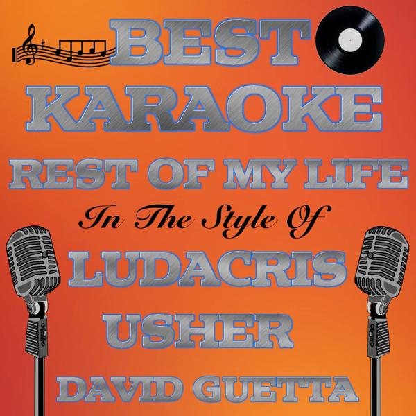 Rest of My Life - Karaoke Version, In the Style of Ludacris, Usher & David  Guetta - Single by Best Karaoke