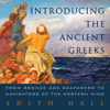 Introducing the Ancient Greeks: From Bronze Age Seafarers to Navigators of the Western Mind (Unabridged) - Edith Hall