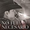 El Bebeto - No Fue Necesario  Single Album