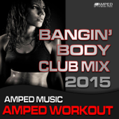 Bangin Body Club Mix 2015 (Amped Workout @ 135bpm)