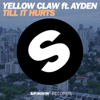 Till It Hurts (feat. Ayden) - Yellow Claw
