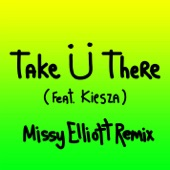 Take Ü There (feat. Kiesza) [Missy Elliott Remix] - Single