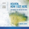 Heaven, How I Got Here: The Story of the Thief on the Cross (Unabridged)