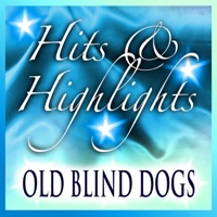 Old Blind Dogs: Hits and Highlights by Old Blind Dogs on Apple Music