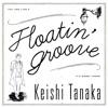 Floatin' Groove by Keishi Tanaka
