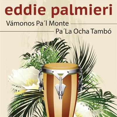 Vámonos Pa'l Monte / Pa' la Ocha Tambó - Single - Eddie Palmieri