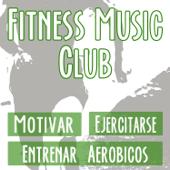 Fitness Music Club: La Mejor Música de Motivacion Deportiva. Las Mejores Canciones para Motivar, Ejercitarse y Entrenar Aeróbicos